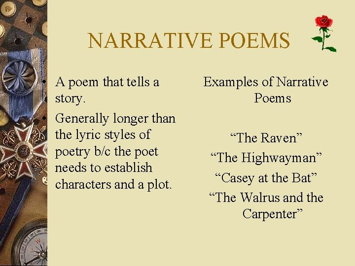 NARRATIVE POEMS • A poem that tells a story. • Generally longer than the