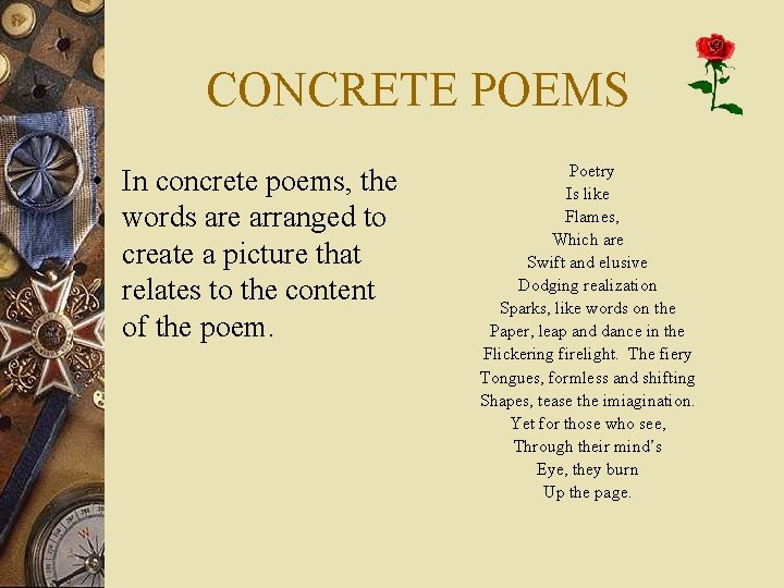 CONCRETE POEMS • In concrete poems, the words are arranged to create a picture