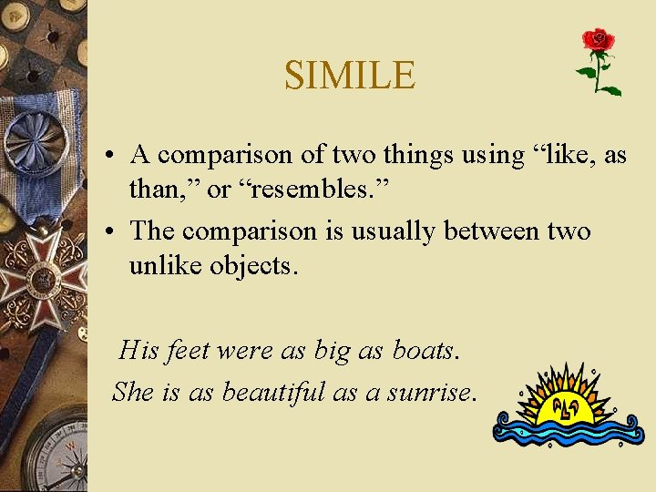 """SIMILE • A comparison of two things using """"like, as than, """" or """"resembles."""