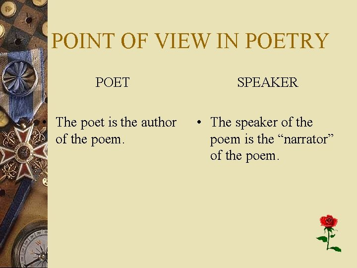 POINT OF VIEW IN POETRY POET SPEAKER • The poet is the author of