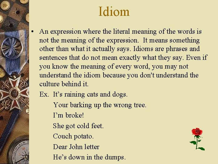 Idiom • An expression where the literal meaning of the words is not the
