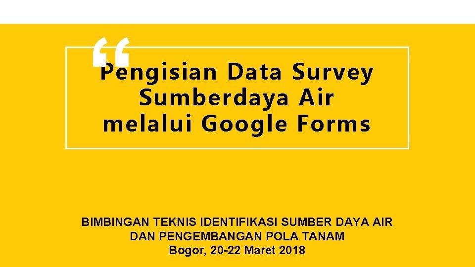 "CREATIVE AGENCY PRESENTATION "" Pengisian Data Survey Sumberdaya Air melalui Google Forms BIMBINGAN TEKNIS"