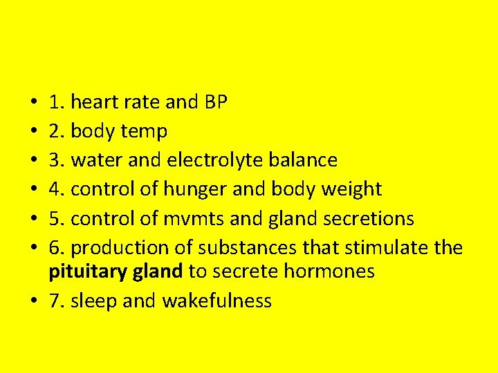 1. heart rate and BP 2. body temp 3. water and electrolyte balance 4.