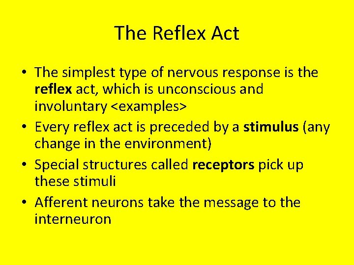 The Reflex Act • The simplest type of nervous response is the reflex act,
