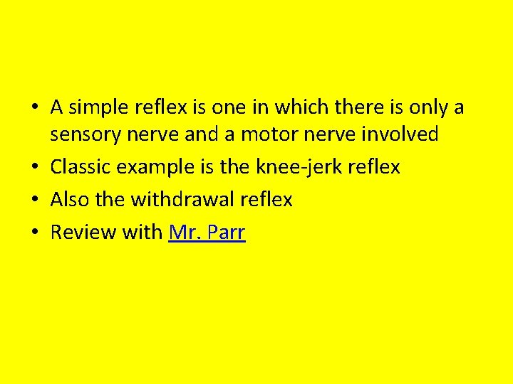 • A simple reflex is one in which there is only a sensory