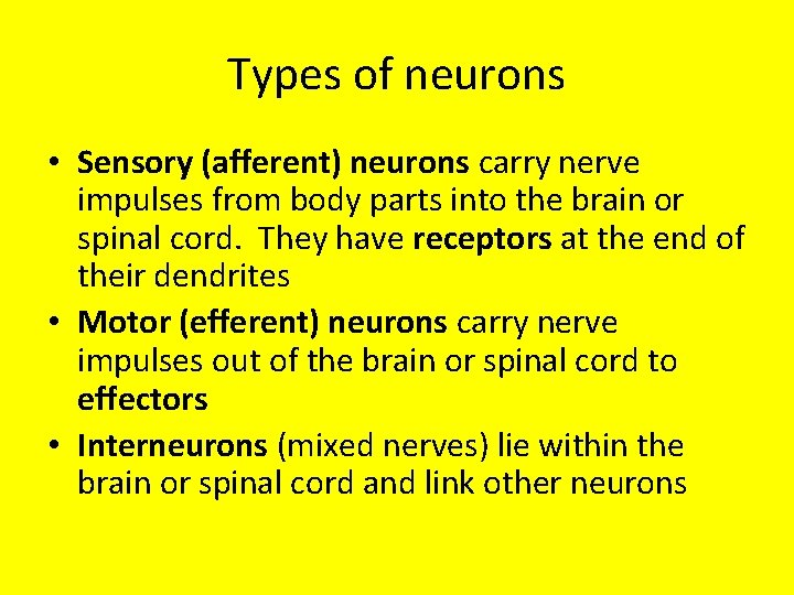 Types of neurons • Sensory (afferent) neurons carry nerve impulses from body parts into