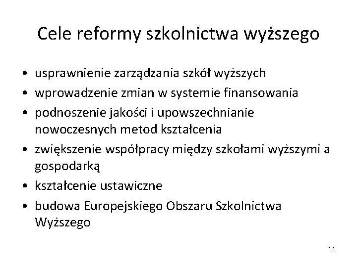 Cele reformy szkolnictwa wyższego • usprawnienie zarządzania szkół wyższych • wprowadzenie zmian w systemie