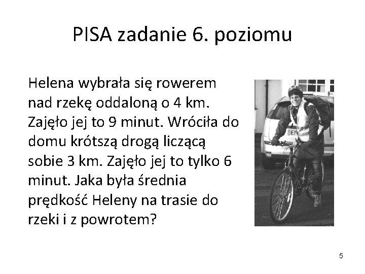 PISA zadanie 6. poziomu Helena wybrała się rowerem nad rzekę oddaloną o 4 km.