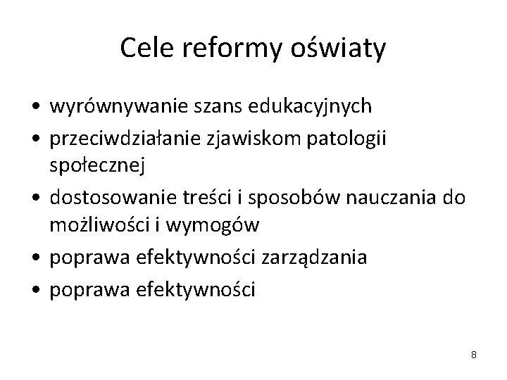 Cele reformy oświaty • wyrównywanie szans edukacyjnych • przeciwdziałanie zjawiskom patologii społecznej • dostosowanie