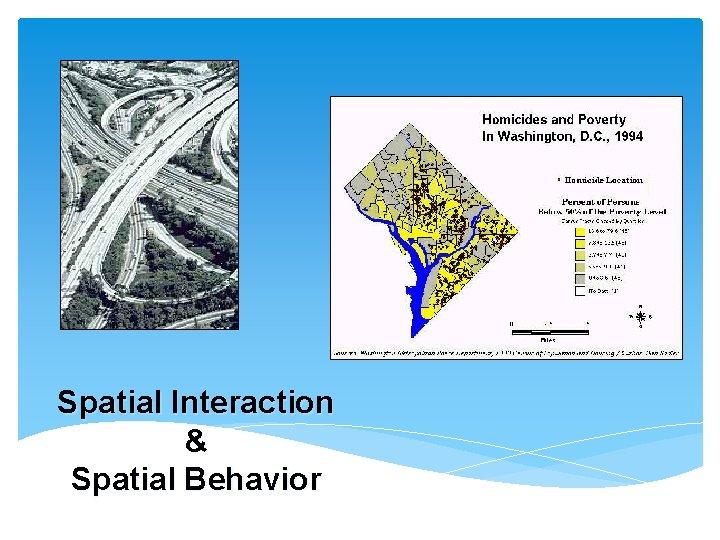 Spatial Interaction & Spatial Behavior