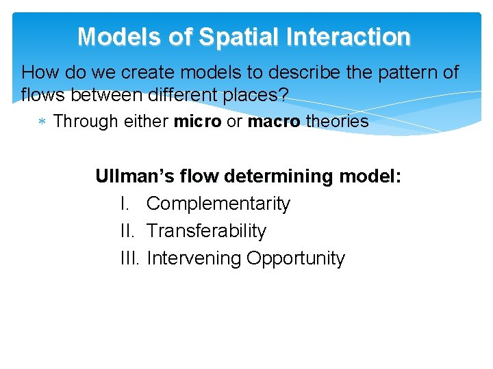 Models of Spatial Interaction How do we create models to describe the pattern of