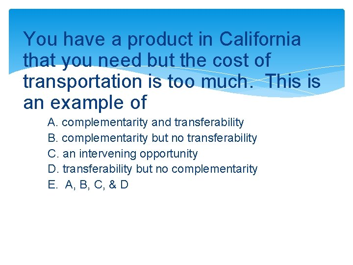 You have a product in California that you need but the cost of transportation