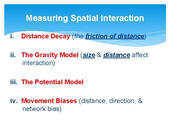 Measuring Spatial Interaction i. Distance Decay (the friction of distance) ii. The Gravity Model