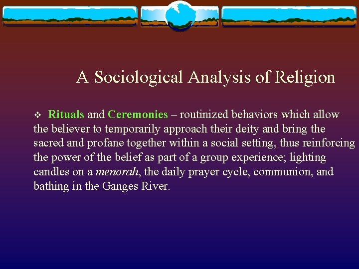 A Sociological Analysis of Religion v Rituals and Ceremonies – routinized behaviors which allow