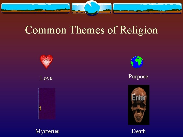 Common Themes of Religion Love Purpose Mysteries Death