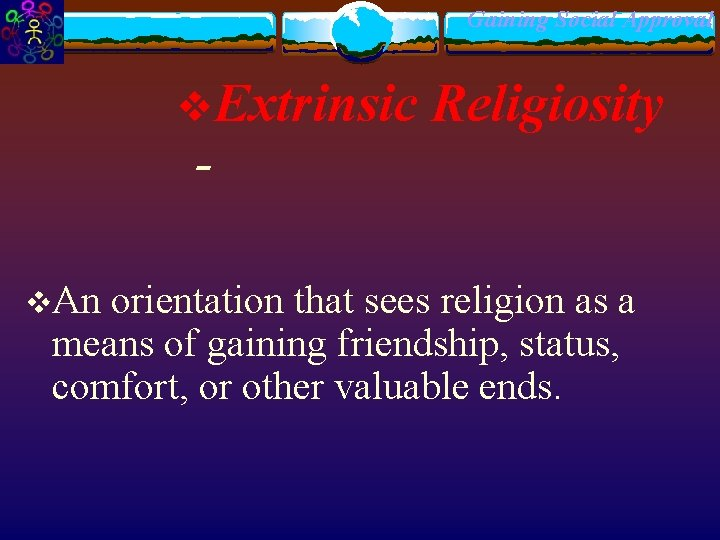 Gaining Social Approval v. Extrinsic - Religiosity v. An orientation that sees religion as