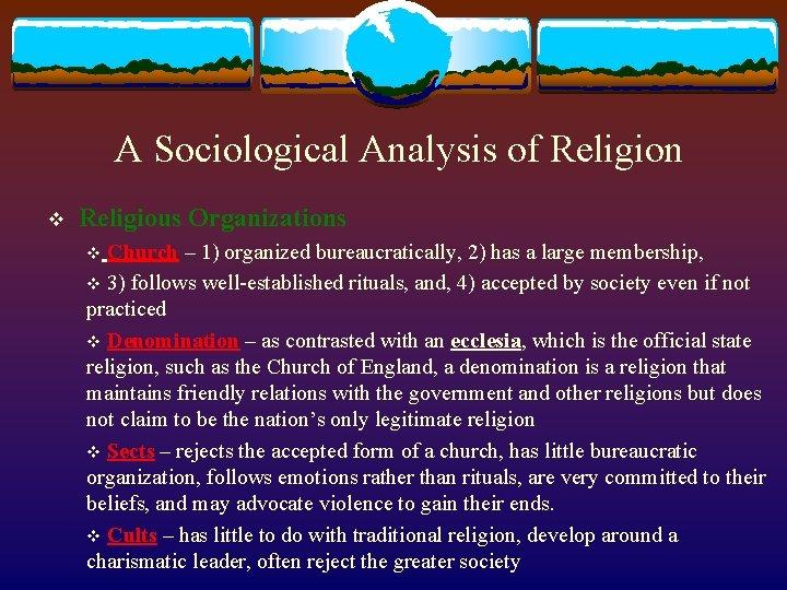 A Sociological Analysis of Religion v Religious Organizations v Church – 1) organized bureaucratically,