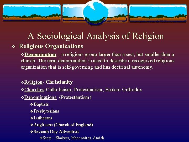 A Sociological Analysis of Religion v Religious Organizations v. Denomination – a religious group