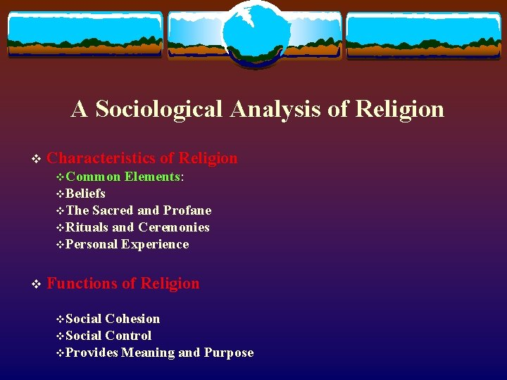 A Sociological Analysis of Religion v Characteristics v. Common of Religion Elements: v. Beliefs