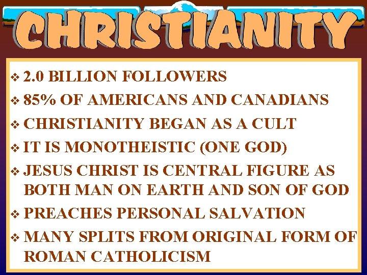 v 2. 0 BILLION FOLLOWERS v 85% OF AMERICANS AND CANADIANS v CHRISTIANITY BEGAN