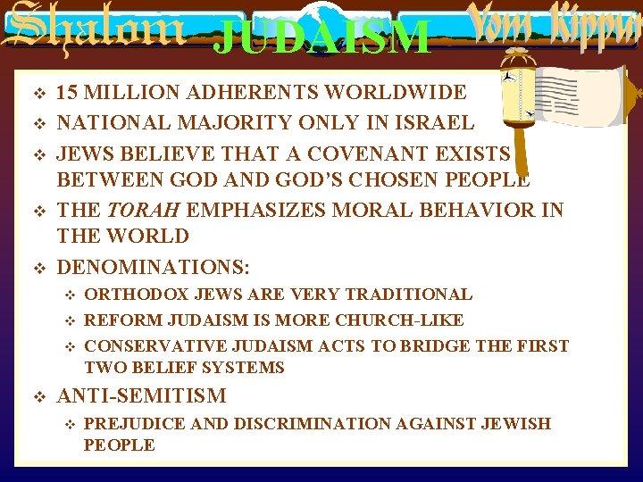 JUDAISM v v v 15 MILLION ADHERENTS WORLDWIDE NATIONAL MAJORITY ONLY IN ISRAEL JEWS