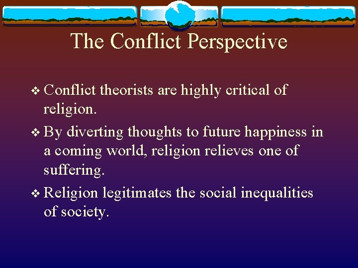 The Conflict Perspective v Conflict theorists are highly critical of religion. v By diverting