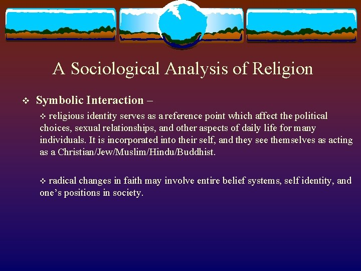A Sociological Analysis of Religion v Symbolic Interaction – religious identity serves as a