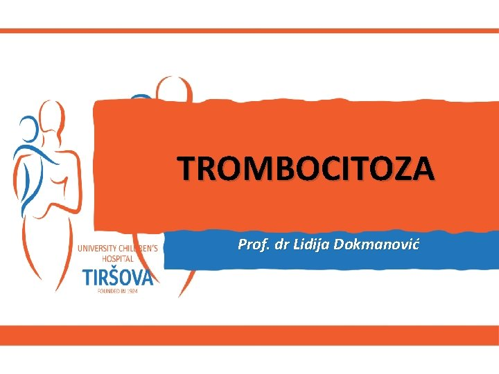 TROMBOCITOZA Prof. dr Lidija Dokmanović