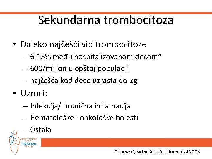 Sekundarna trombocitoza • Daleko najčešći vid trombocitoze – 6 -15% među hospitalizovanom decom* –
