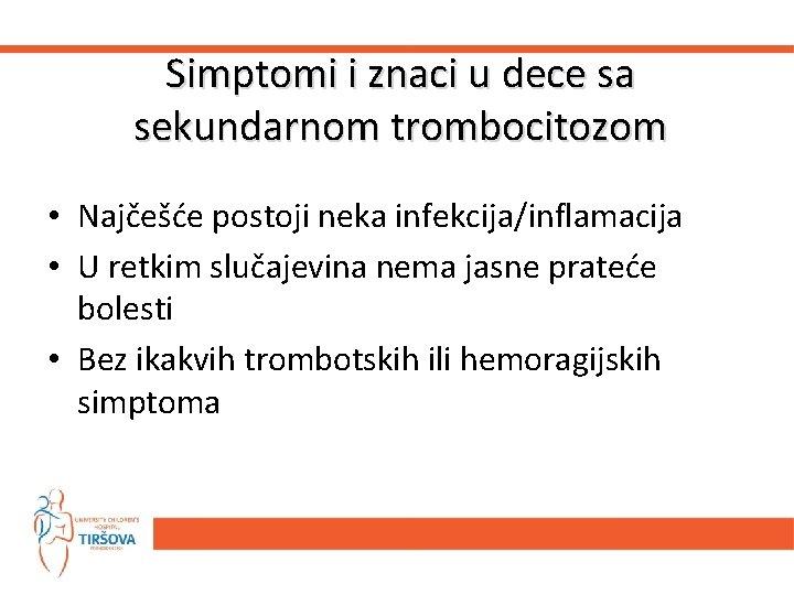 Simptomi i znaci u dece sa sekundarnom trombocitozom • Najčešće postoji neka infekcija/inflamacija •