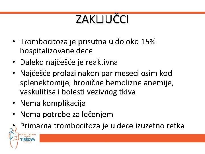 ZAKLJUČCI • Trombocitoza je prisutna u do oko 15% hospitalizovane dece • Daleko najčešće