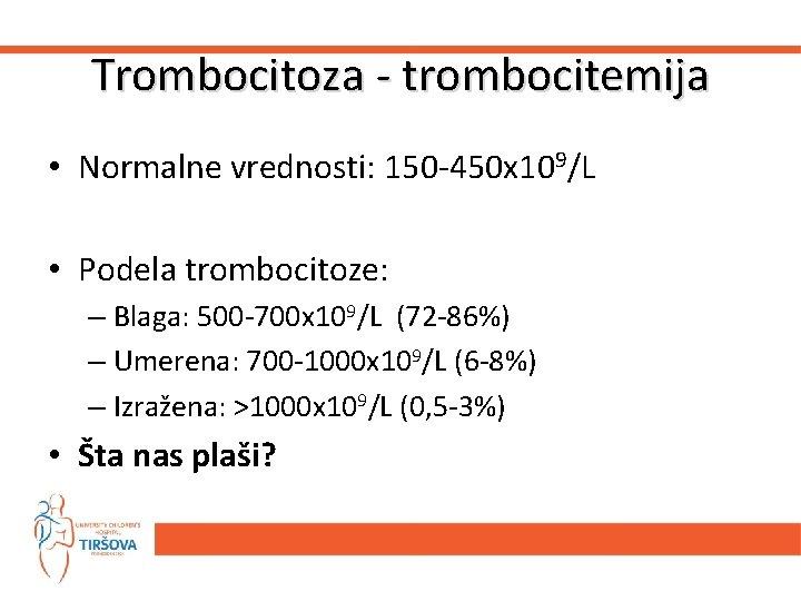 Trombocitoza - trombocitemija • Normalne vrednosti: 150 -450 x 109/L • Podela trombocitoze: –