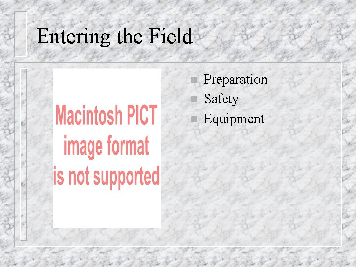 Entering the Field n n n Preparation Safety Equipment