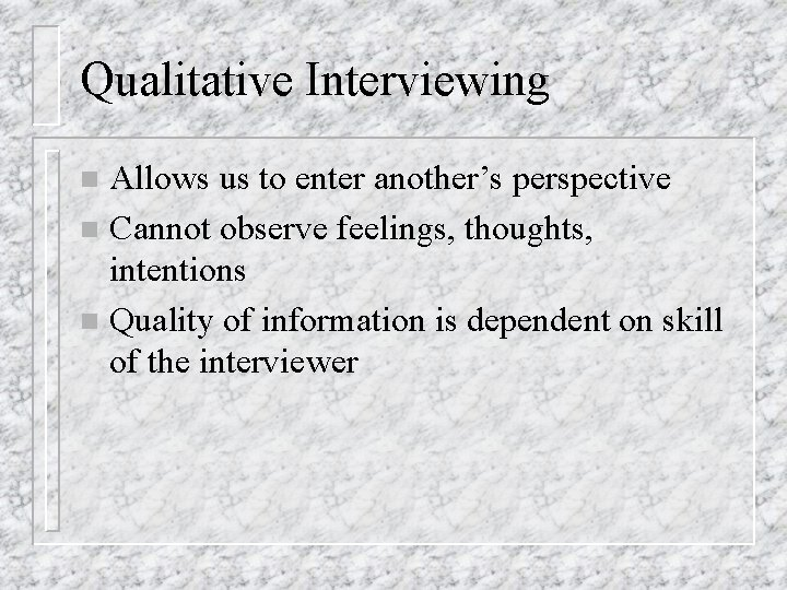Qualitative Interviewing Allows us to enter another's perspective n Cannot observe feelings, thoughts, intentions