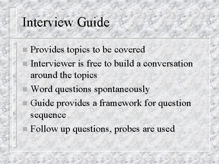 Interview Guide Provides topics to be covered n Interviewer is free to build a