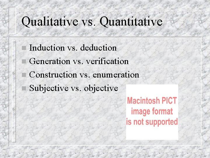 Qualitative vs. Quantitative Induction vs. deduction n Generation vs. verification n Construction vs. enumeration