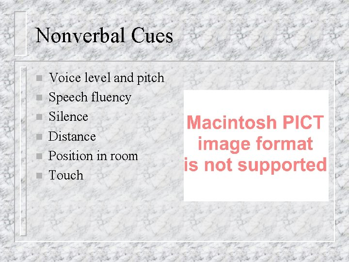 Nonverbal Cues n n n Voice level and pitch Speech fluency Silence Distance Position