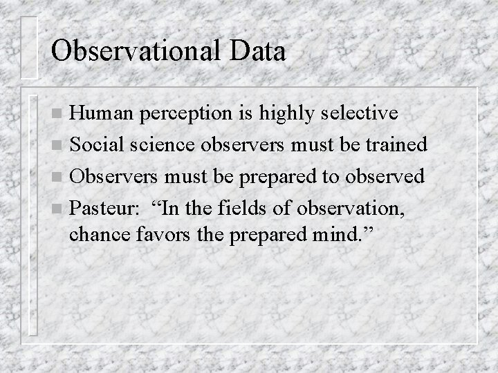 Observational Data Human perception is highly selective n Social science observers must be trained