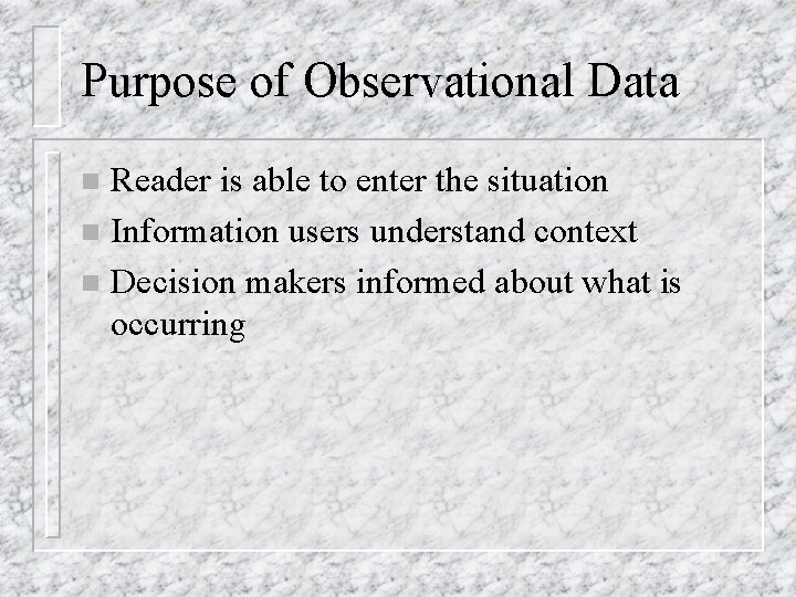 Purpose of Observational Data Reader is able to enter the situation n Information users