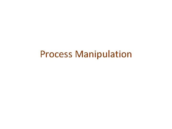 Process Manipulation