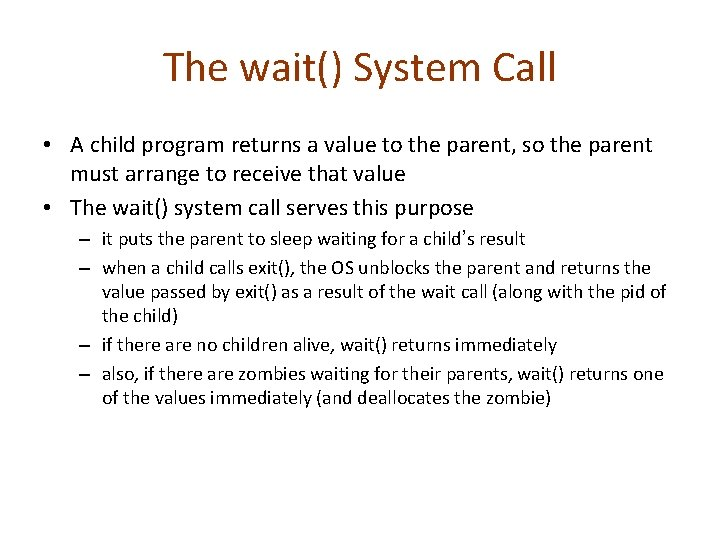 The wait() System Call • A child program returns a value to the parent,