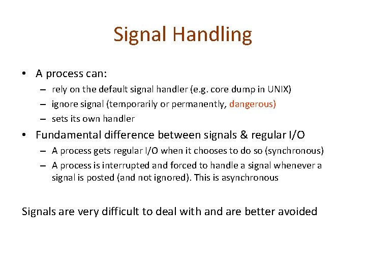 Signal Handling • A process can: – rely on the default signal handler (e.