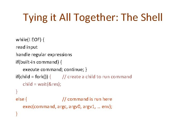 Tying it All Together: The Shell while(! EOF) { read input handle regular expressions