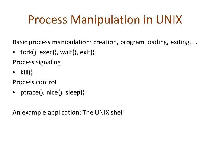 Process Manipulation in UNIX Basic process manipulation: creation, program loading, exiting, … • fork(),