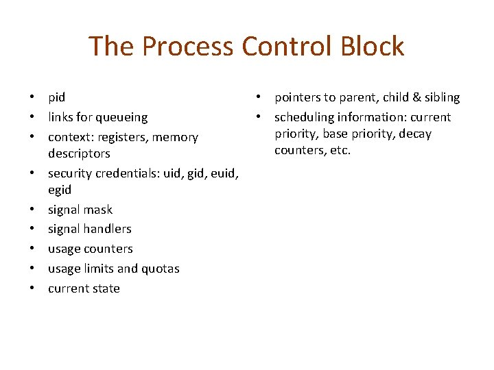 The Process Control Block • pid • links for queueing • context: registers, memory