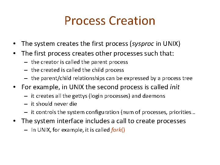 Process Creation • The system creates the first process (sysproc in UNIX) • The