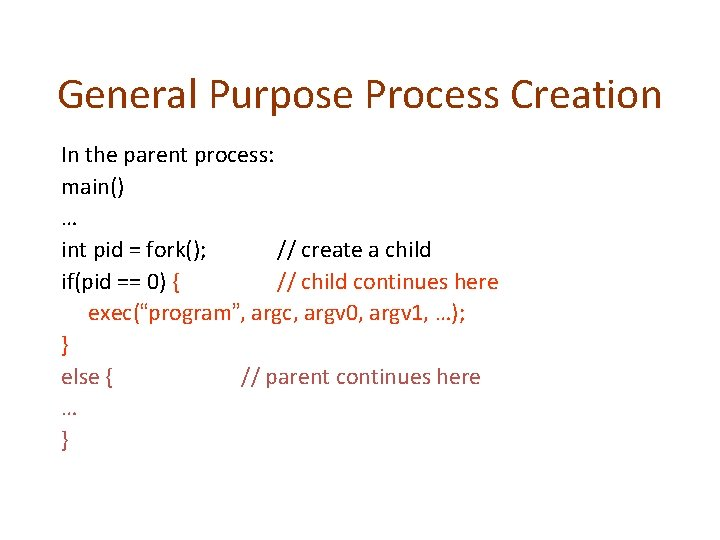 General Purpose Process Creation In the parent process: main() … int pid = fork();