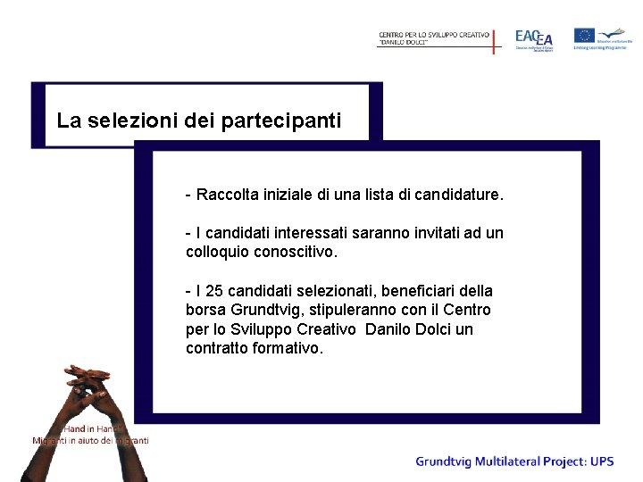 La selezioni dei partecipanti - Raccolta iniziale di una lista di candidature. - I