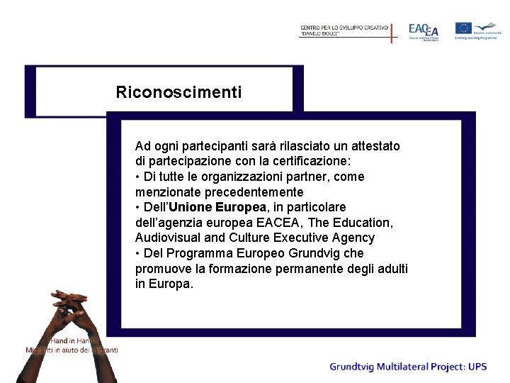 Riconoscimenti Ad ogni partecipanti sarà rilasciato un attestato di partecipazione con la certificazione: •
