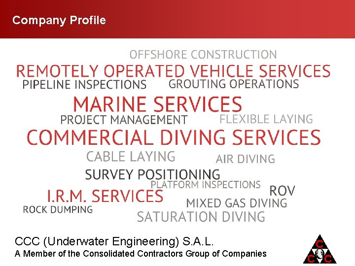 Company Profile CCC (Underwater Engineering) S. A. L. A Member of the Consolidated Contractors